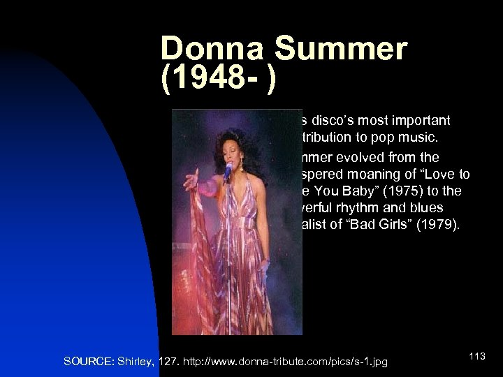 Donna Summer (1948 - ) n n Was disco's most important contribution to pop