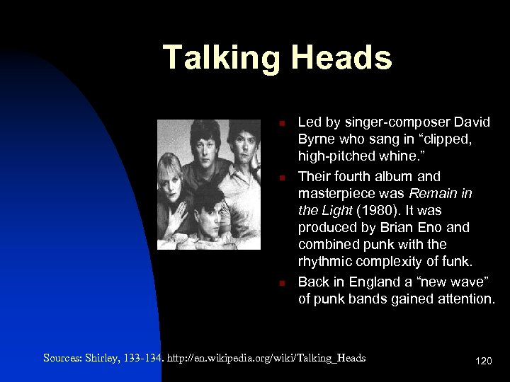 """Talking Heads n n n Led by singer-composer David Byrne who sang in """"clipped,"""