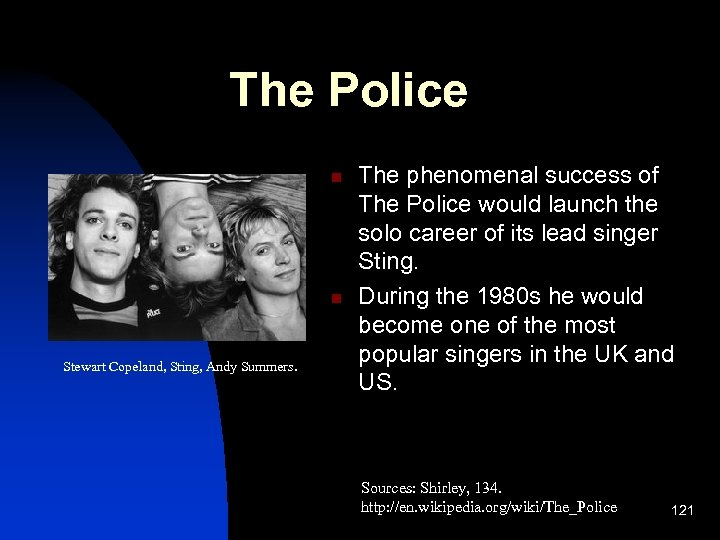 The Police n n Stewart Copeland, Sting, Andy Summers. The phenomenal success of The