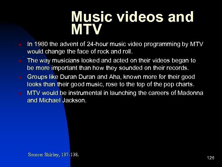 Music videos and MTV n n In 1980 the advent of 24 -hour music