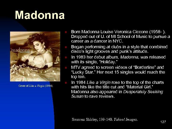 Madonna n n Cover of Like a Virgin (1984). n Born Madonna Louise Veronica