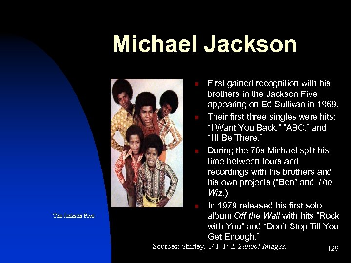 Michael Jackson n n The Jackson Five. First gained recognition with his brothers in