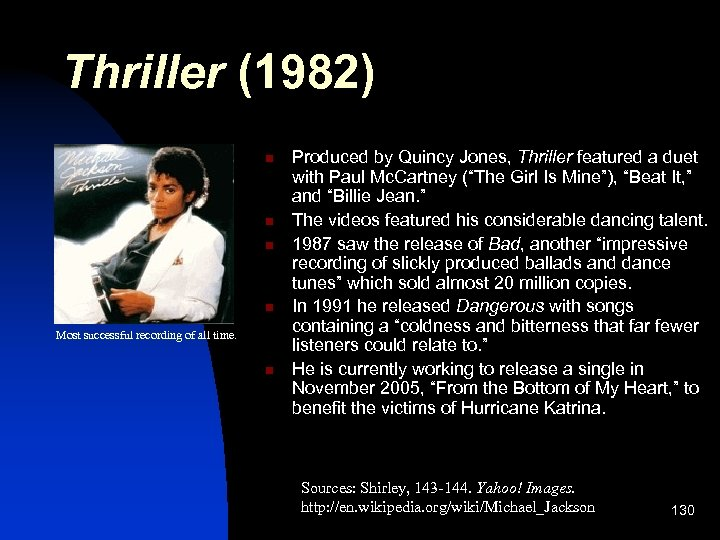 Thriller (1982) n n Most successful recording of all time. n Produced by Quincy