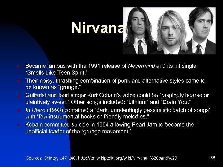 Nirvana n n n Became famous with the 1991 release of Nevermind and its