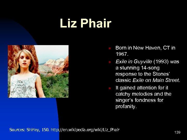 Liz Phair n n n Born in New Haven, CT in 1967. Exile in