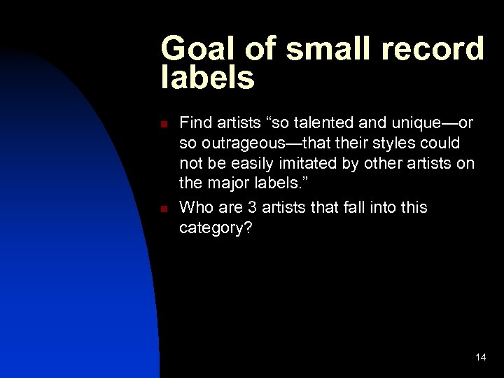 """Goal of small record labels n n Find artists """"so talented and unique—or so"""