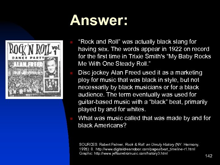 """Answer: n n n """"Rock and Roll"""" was actually black slang for having sex."""
