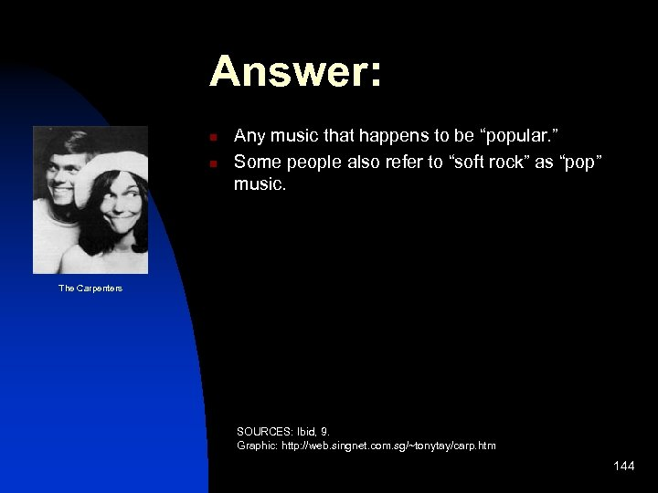 """Answer: n n Any music that happens to be """"popular. """" Some people also"""