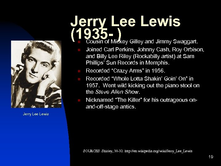 Jerry Lee Lewis (1935 - ) n n n Cousin of Mickey Gilley and
