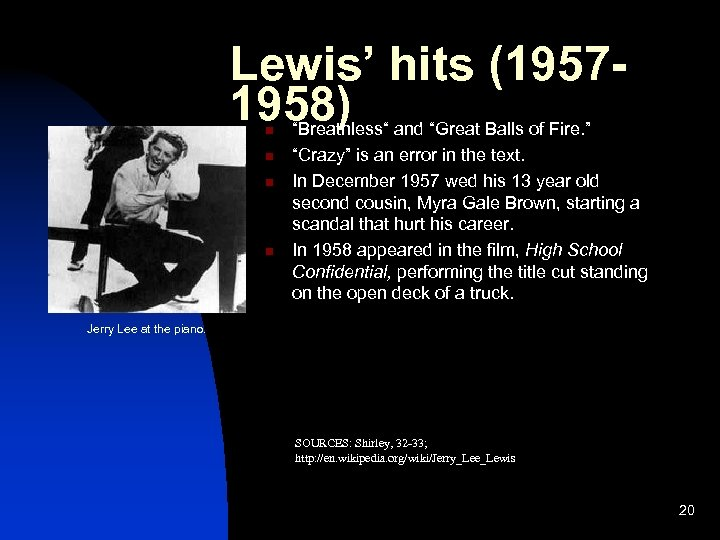 """Lewis' hits (19571958) n n """"Breathless"""" and """"Great Balls of Fire. """" """"Crazy"""" is"""