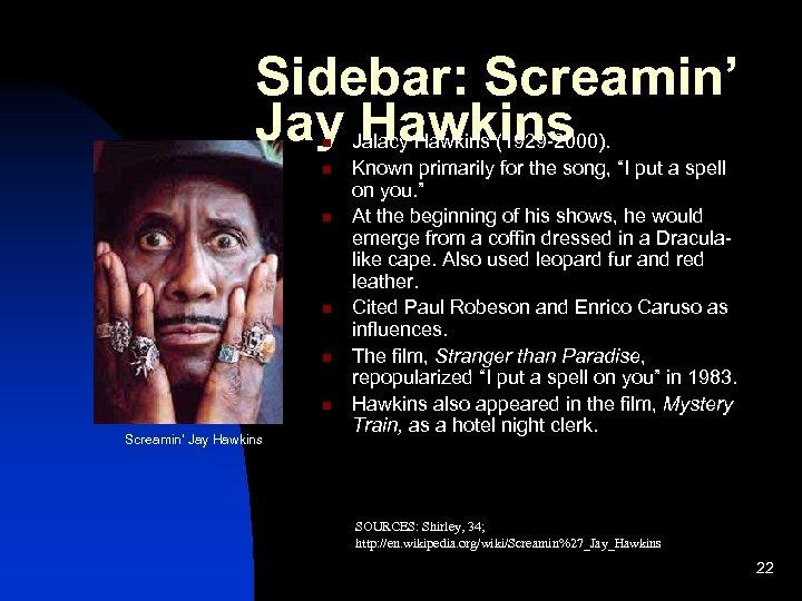 Sidebar: Screamin' Jay Hawkins n n n Screamin' Jay Hawkins Jalacy Hawkins (1929 -2000).