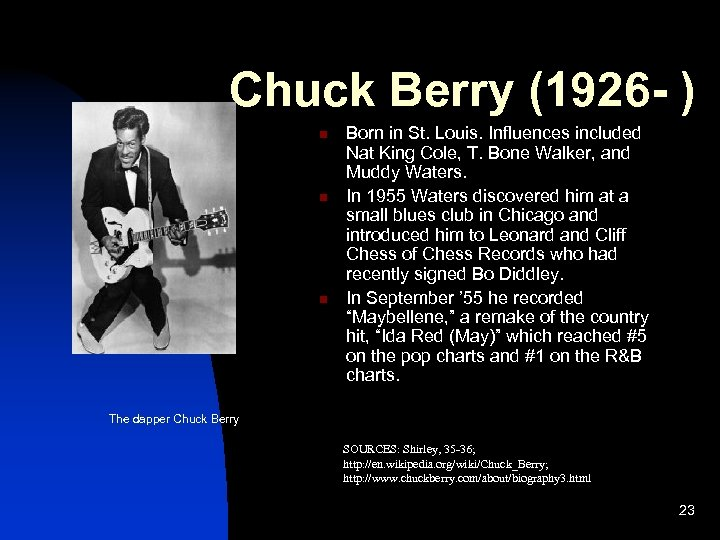Chuck Berry (1926 - ) n n n Born in St. Louis. Influences included