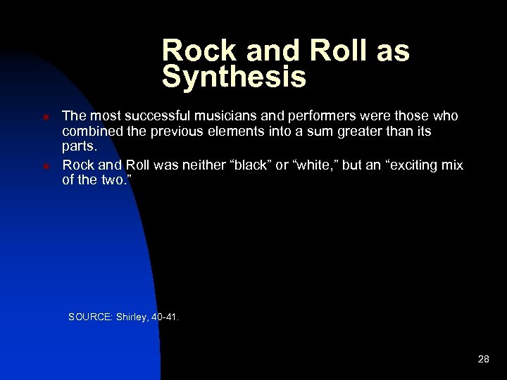Rock and Roll as Synthesis n n The most successful musicians and performers were