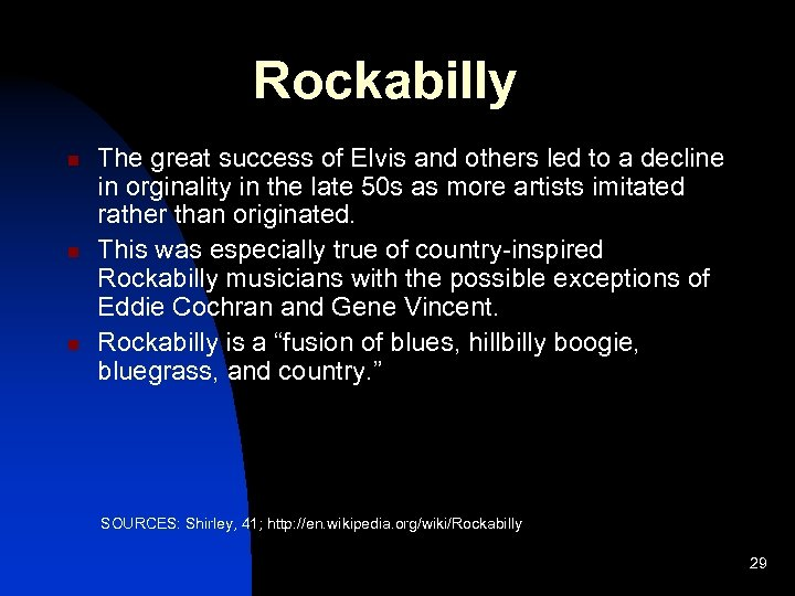 Rockabilly n n n The great success of Elvis and others led to a