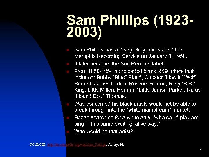 Sam Phillips (19232003) n n n Sam Phillips was a disc jockey who started