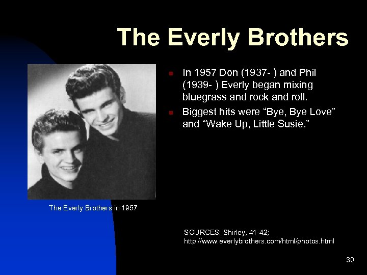 The Everly Brothers n n In 1957 Don (1937 - ) and Phil (1939