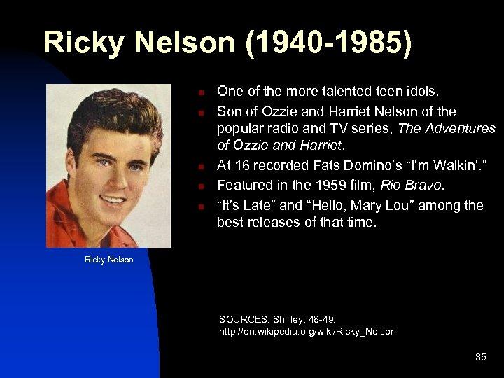 Ricky Nelson (1940 -1985) n n n One of the more talented teen idols.