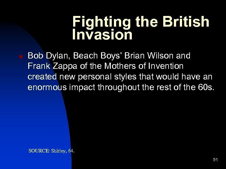Fighting the British Invasion n Bob Dylan, Beach Boys' Brian Wilson and Frank Zappa