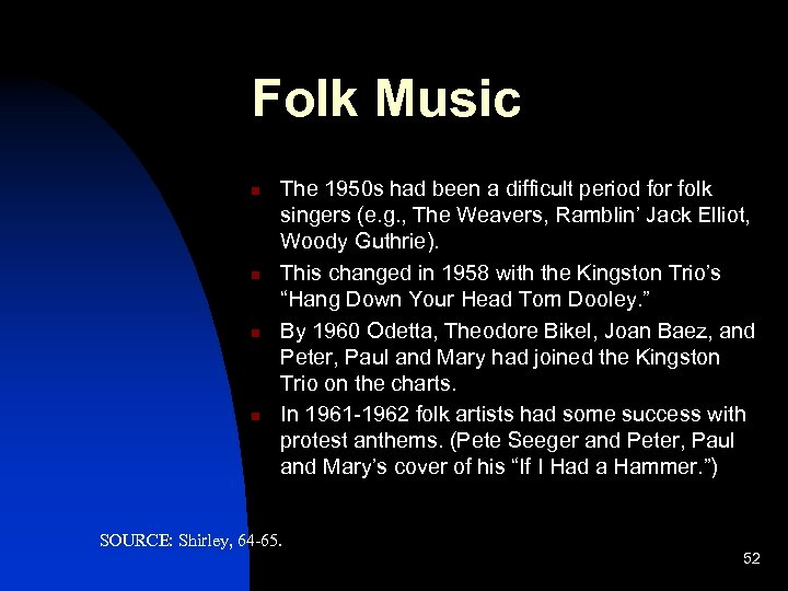 Folk Music n n The 1950 s had been a difficult period for folk