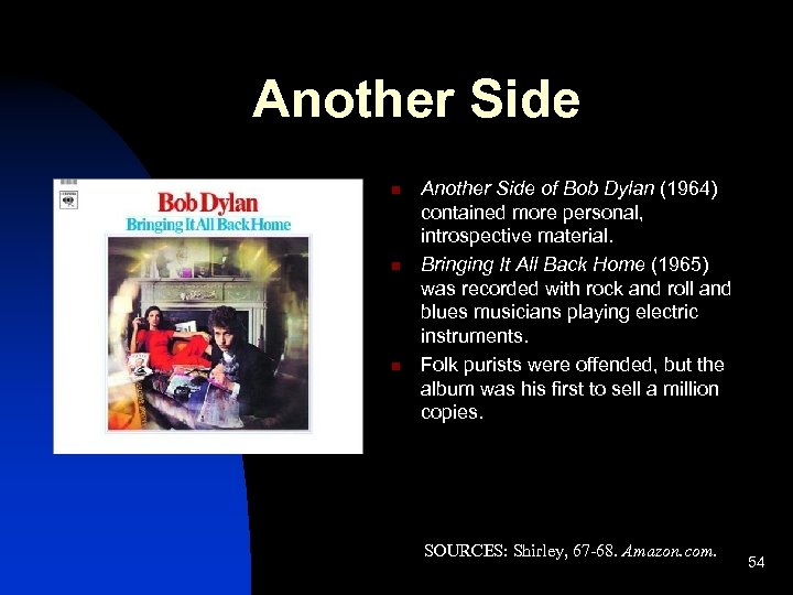 Another Side n n n Another Side of Bob Dylan (1964) contained more personal,