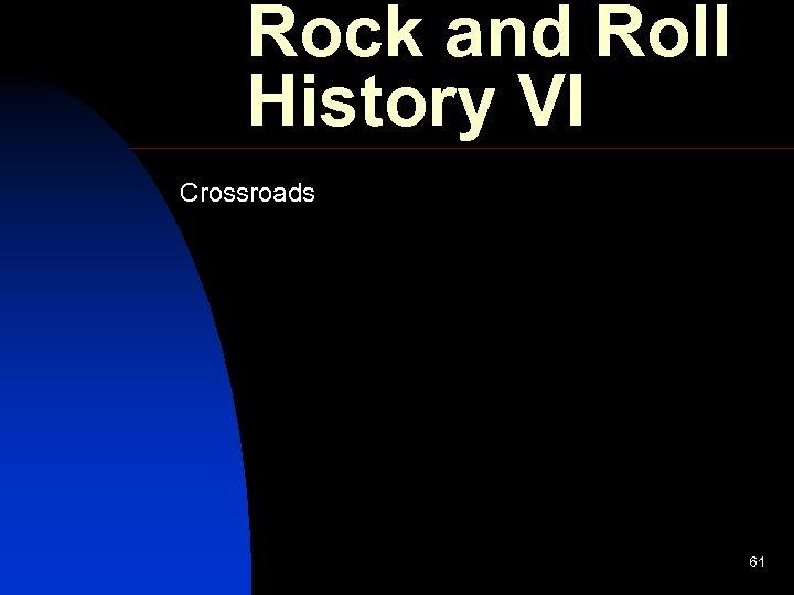 Rock and Roll History VI Crossroads 61