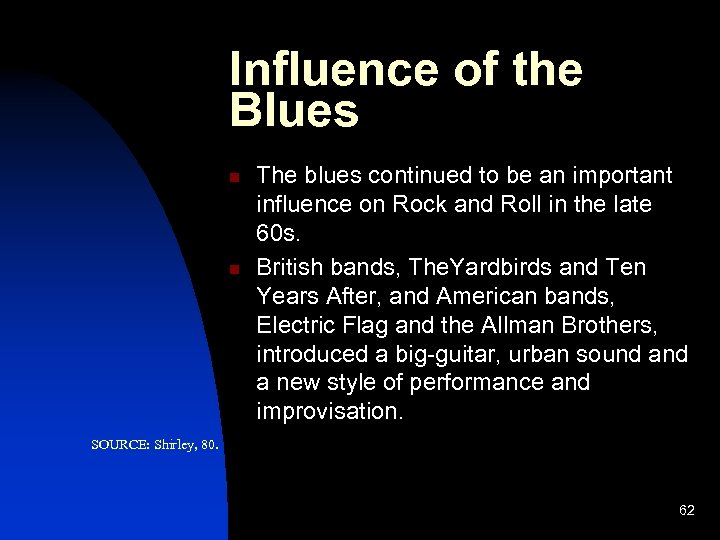 Influence of the Blues n n The blues continued to be an important influence