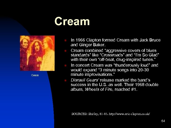 Cream n n n Cream n In 1966 Clapton formed Cream with Jack Bruce