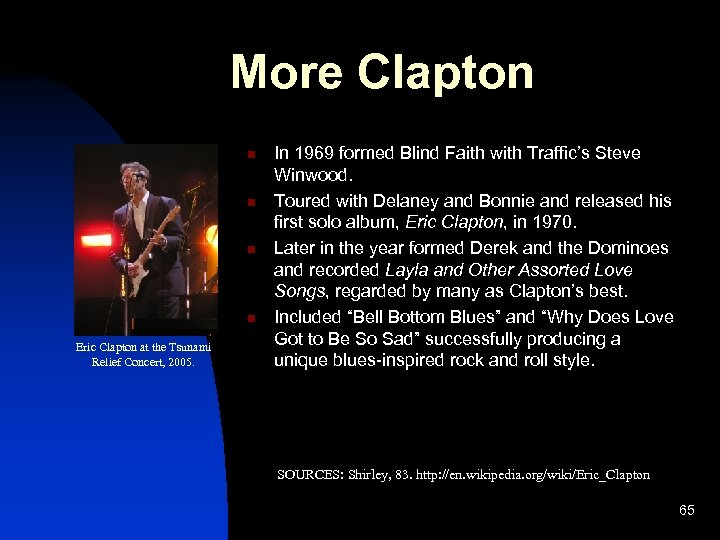 More Clapton n n Eric Clapton at the Tsunami Relief Concert, 2005. In 1969