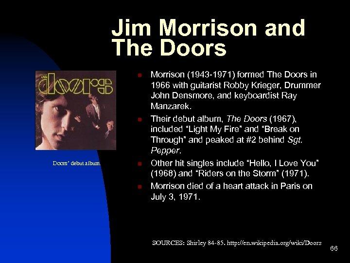 Jim Morrison and The Doors n n Doors' debut album. n n Morrison (1943