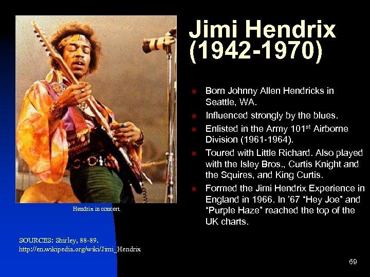 Jimi Hendrix (1942 -1970) n n n Hendrix in concert. Born Johnny Allen Hendricks