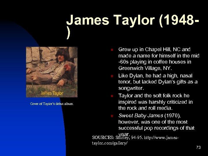 James Taylor (1948) n n n Cover of Taylor's debut album. n Grew up