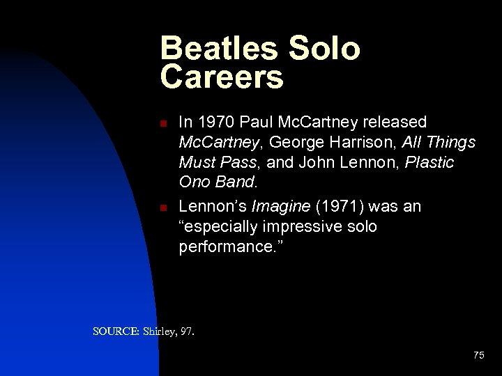 Beatles Solo Careers n n In 1970 Paul Mc. Cartney released Mc. Cartney, George