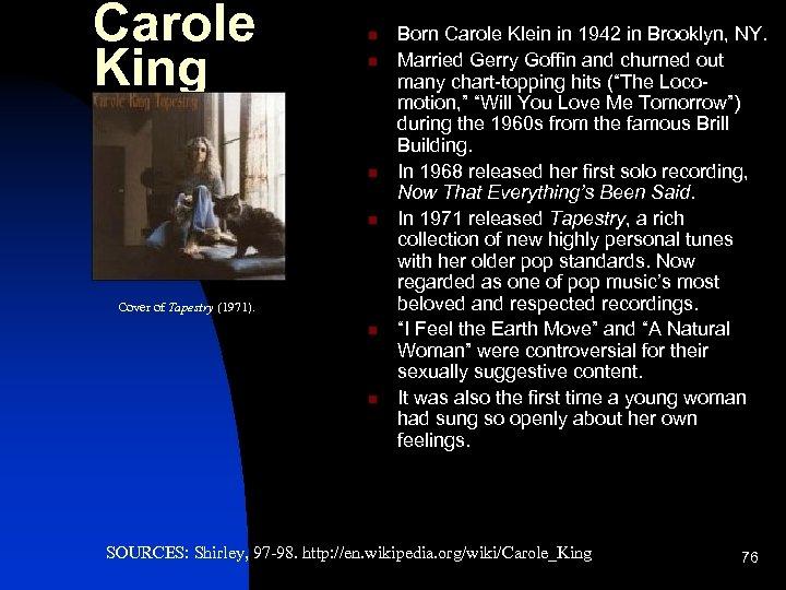 Carole King n n Cover of Tapestry (1971). n n Born Carole Klein in