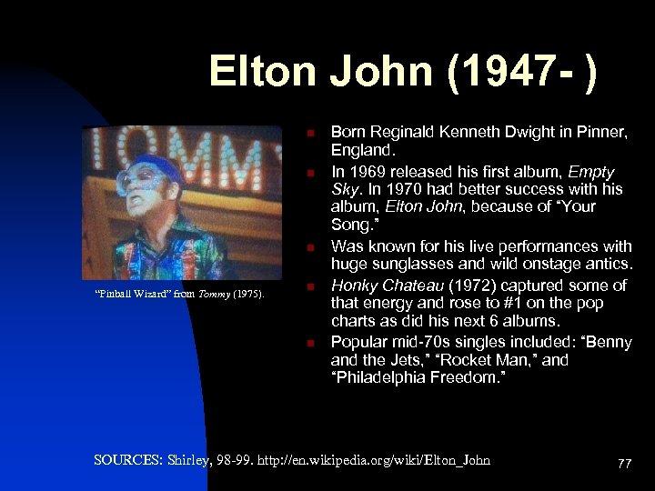 """Elton John (1947 - ) n n n """"Pinball Wizard"""" from Tommy (1975). n"""