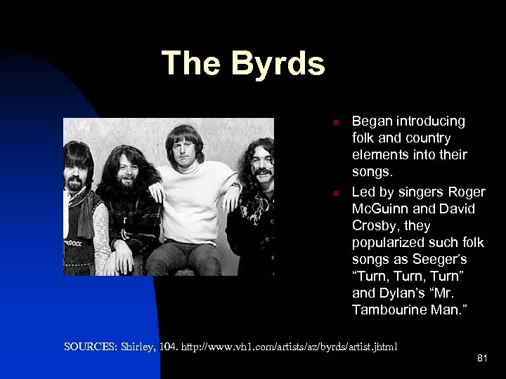 The Byrds n n Began introducing folk and country elements into their songs. Led