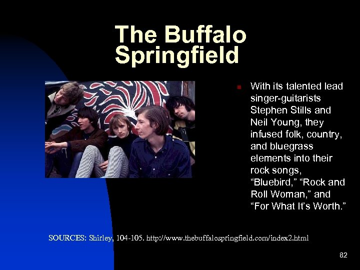 The Buffalo Springfield n With its talented lead singer-guitarists Stephen Stills and Neil Young,