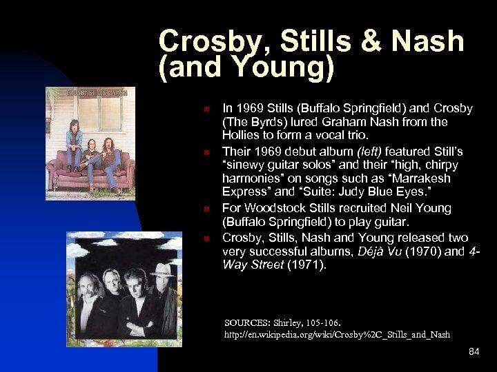Crosby, Stills & Nash (and Young) n n In 1969 Stills (Buffalo Springfield) and