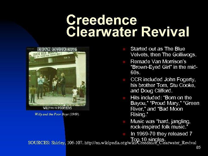 Creedence Clearwater Revival n n Willy and the Poor Boys (1969). n n Started
