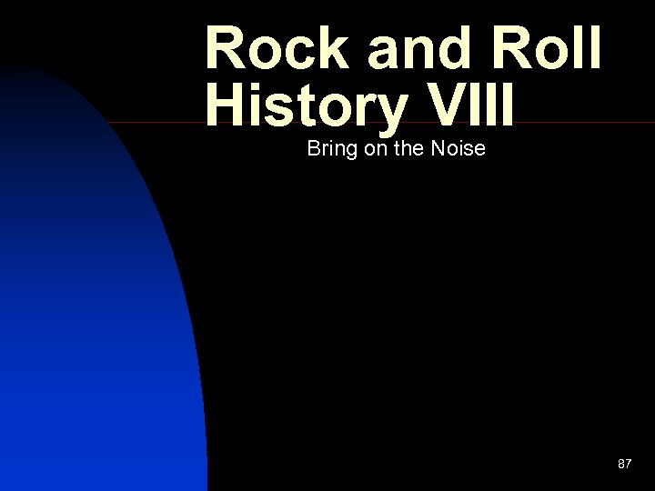 Rock and Roll History VIII Bring on the Noise 87