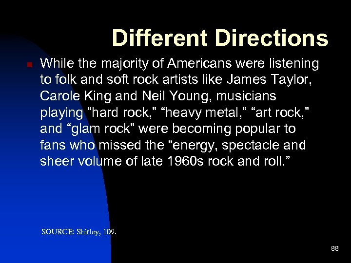 Different Directions n While the majority of Americans were listening to folk and soft