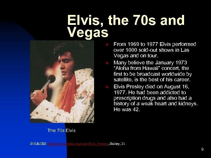 Elvis, the 70 s and Vegas n n n From 1969 to 1977 Elvis