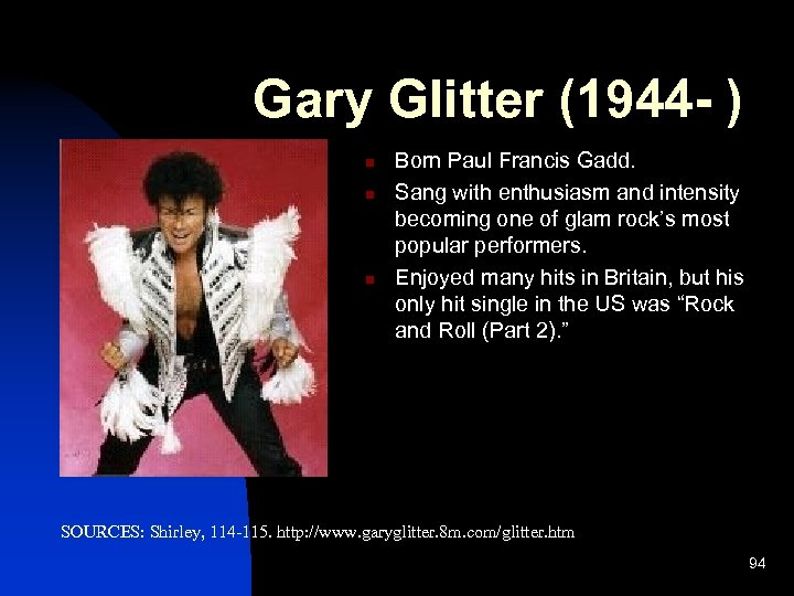 Gary Glitter (1944 - ) n n n Born Paul Francis Gadd. Sang with