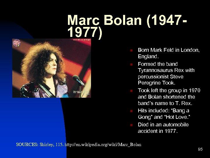Marc Bolan (19471977) n n n Born Mark Feld in London, England. Formed the