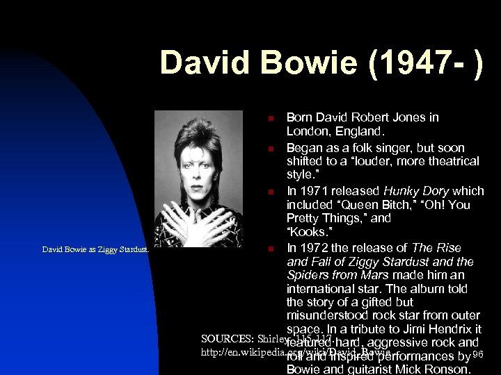 David Bowie (1947 - ) Born David Robert Jones in London, England. n Began