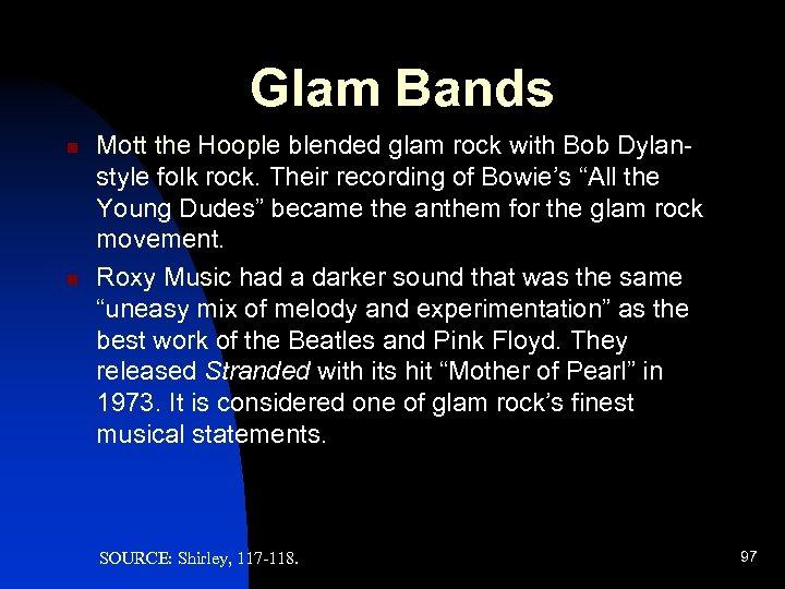 Glam Bands n n Mott the Hoople blended glam rock with Bob Dylanstyle folk