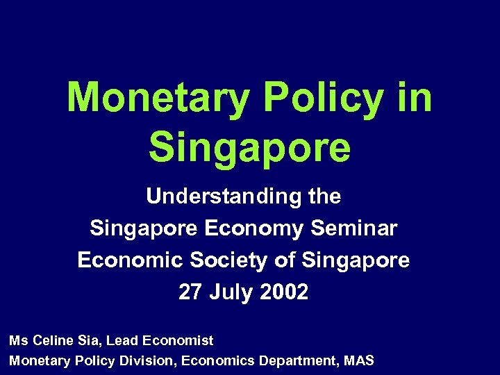 Monetary Policy in Singapore Understanding the Singapore Economy Seminar Economic Society of Singapore 27