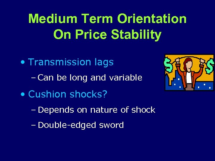 Medium Term Orientation On Price Stability • Transmission lags – Can be long and