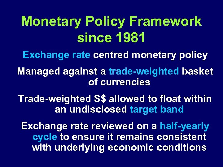 Monetary Policy Framework since 1981 Exchange rate centred monetary policy Managed against a trade-weighted