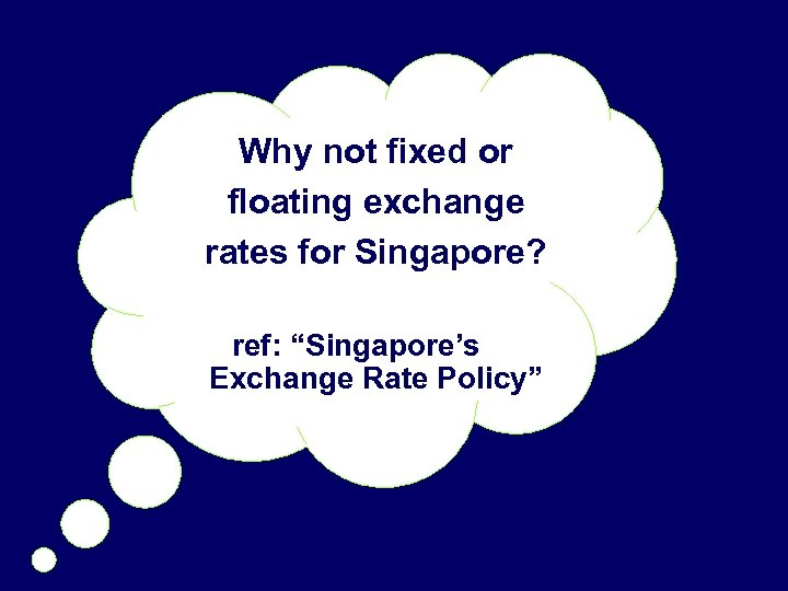 "Why not fixed or floating exchange rates for Singapore? ref: ""Singapore's Exchange Rate Policy"""