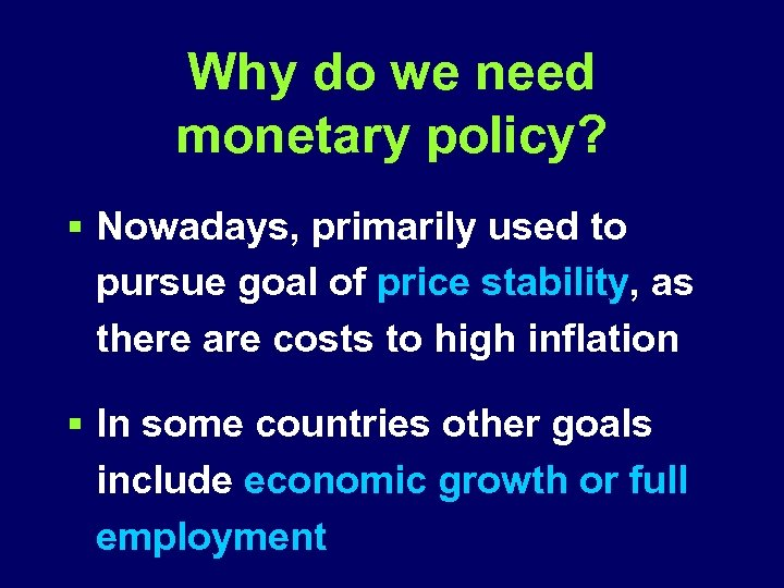 Why do we need monetary policy? § Nowadays, primarily used to pursue goal of